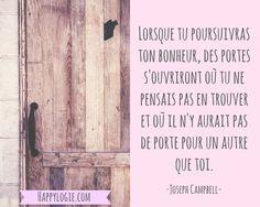 Citation en français - Poursuivre son bonheur, ouvrir des portes - Joseph Campbell - Réalisation de soi, épanouissement, retour à l'essentiel, créer sa vie, être acteur de sa vie, être soi-même