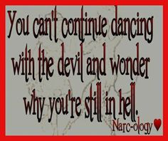 You Can't Continue Dancing With The Devil And Wonder Why You're Still In HELL.