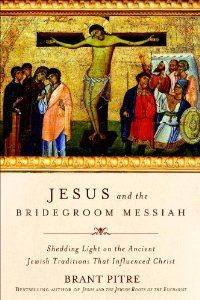 Jesus and the Bridegroom Messiah: Shedding Light on the Ancient Jewish Traditions That Influenced Christ: Brant James Pitre: 9780770435455: Amazon.com: Books