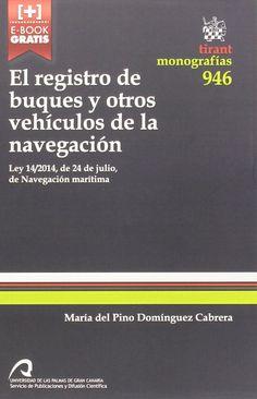 El registro de buques y otros vehículos de la navegación : Ley 14/2014, de 24 de julio, de navegación marítima / María del Pino Domínguez Cabrera. - 2015