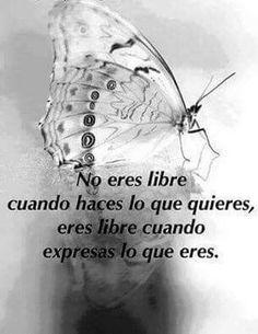 Simplemente ser.. eso nos hace libres!..