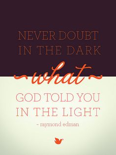 {Inspiring Words collection: Quote #3} Doubting in the Dark. Raymond Edman
