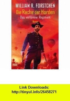 Die Rache der Horden - Das verlorene Regiment (9783404232949) William R. Forstchen , ISBN-10: 3404232941  , ISBN-13: 978-3404232949 ,  , tutorials , pdf , ebook , torrent , downloads , rapidshare , filesonic , hotfile , megaupload , fileserve
