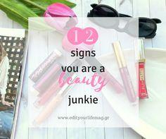 12 σημάδια που δείχνουν ότι είσαι BEAUTY junkie - Guest Post http://www.edityourlifemag.gr/2017/01/signs-you-are-a-beauty-junkie.html