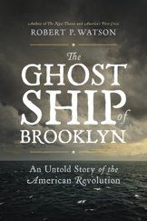 A new book by Robert P. Watson, The Ghost Ship of Brooklyn (Cornell University Press, 2017) tells the story of a prison ship employed by the British during the American Revolution. Moored off the c…