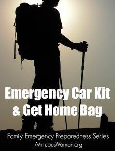 Find out what to put in your Emergency Car Kit and your Get Home Bag. Are you prepared for an emergency? @ AVirtuousWoman.org #preparedness