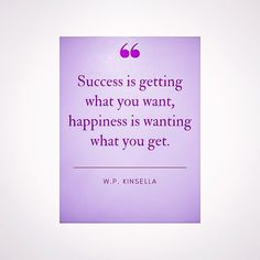 Success doesnt always bring happiness. I believe happiness is a choice. It isnt always easy and its something you have to work for but it is a choice. And for anyone wondering about the author of this quote - W. P. Kinsella is the author of Shoeless Joe - the novel that the movie Field of Dreams was based on. . . #quoteoftheday #truth #choosehappy