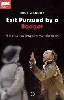 Amazon.com: Exit Pursued by a Badger: An Actor's Journey Through History with Shakespeare (9781840028928): Nick Asbury: Books
