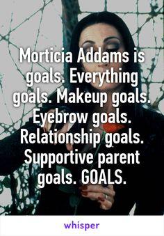 Morticia Addams is goals. Everything goals. Makeup goals. Eyebrow goals…