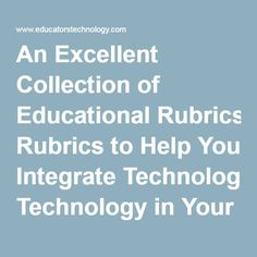 An Excellent Collection of Educational Rubrics to Help You Integrate Technology in Your Teaching ~ Educational Technology and Mobile Learning