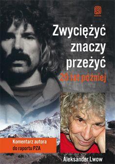 Zwyciężyć znaczy przeżyć. 20 lat później - Aleksander Lwow  # gory #himalaizm #himalaje #bezdroza Books, Climbers, Movies, Movie Posters, Mountain, Biography, Literatura, Author, Historia