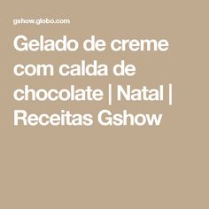 Gelado de creme com calda de chocolate | Natal | Receitas Gshow