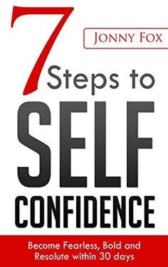 7 Steps to Self-Confidence: Become Fearless, Bold and Resolute within 30 days by [Fox, Jonny]