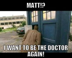 Yeah, if he could, you know, just regenerate back into David Tennant, that would be great...