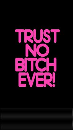 Trust no bitch ever Pink Quotes, Love Quotes, Funny Quotes, Inspirational Quotes, Sassy Quotes, Sarcastic Quotes, Qoutes, Words Wallpaper, Wallpaper Quotes