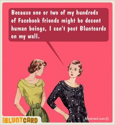 Free funny Ecards, retro cards, funny vintage Ecards, rude and in your face Ecards, dark humor, dry wit cards, mean Ecards, blunt cards, humorous birthday Ecards, sarcastic postcards, greeting cards for grown ups, brutally honest friendship Ecards and funny products, at bluntcard.com