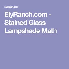 ElyRanch.com - Stained Glass Lampshade Math