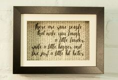 There Are Some People Who Make You Laugh A Little Louder Smile A Little Bigger And Live Just A Little Bit Better Inspirational Quote Upcycled Vintage Book Page 6x8 Framed Art Shadow Box. We love to give new life to old books with messages of hope, love and strength. We up-cycle the beautiful, weathered pages to create unique prints that glow with the patina of another age, so no two are alike. The result is a beautiful and interesting home decor print. Definitely a conversation starter…