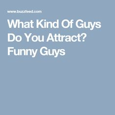 What Kind Of Guys Do You Attract? Funny Guys