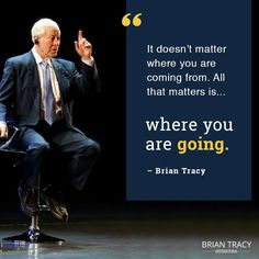 """""""It doesn't matter where you are coming from. All that matters is where you are going."""" - Brian Tracy Have a great Saturday! Coach Quotes, Boss Quotes, Bill Gates, Self Development Courses, Personal Development, Tony Robbins, Uplifting Quotes, Inspirational Quotes, Brian Tracy Quotes"""