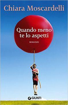 Amazon.it: Quando meno te lo aspetti - Chiara Moscardelli - Libri