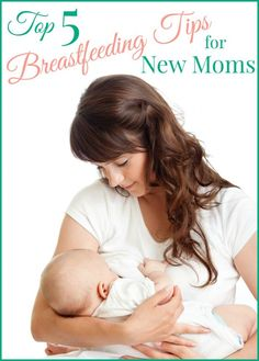 Top 5 Breast Feeding Tips for New Moms. This is a must read for new moms!