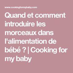Quand et comment introduire les morceaux dans l'alimentation de bébé ? | Cooking for my baby
