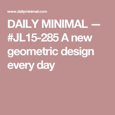 DAILY MINIMAL — #JL15-285 A new geometric design every day