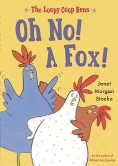 Preschool. Loopy Coop Hens: Oh No! a Fox! by Janet Morgan Stoeke. Chickens are doing it for themselves.