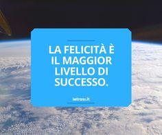 La felicità è il maggior livello di successo.  http://www.lefrasi.it/frase/la-felicita-maggior-livello-successo/ #motivazione #motivazionali #frasi