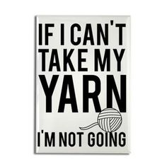 If I can't take my yarn, I'm not going. Click to view on totes, tshirts, mugs, magnets and more