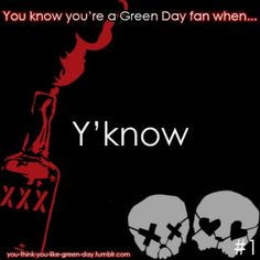 You Know Your A #GreenDay Fan When...