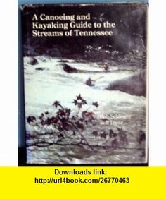 A CANOEING AND KAYAKING GUIDE TO THE STREAMS OF TENNESSEE Bob Sehlinger ,   ,  , ASIN: B002TESUIO , tutorials , pdf , ebook , torrent , downloads , rapidshare , filesonic , hotfile , megaupload , fileserve
