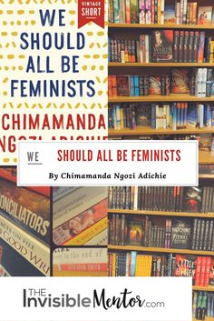 We Should All Be Feminists by Chimamanda Ngozi Adichie deals with the author's experience as a woman living in Nigeria, which is a patriarchal society. As women, we have to make men a part of the conversation on gender inequality. Sometimes that is what is needed to start the change process.