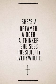 She's a dreamer. A doer. A thinker. She see possibility everywhere.