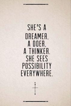 She's a dreamer. A doer. A thinker. She see possibility everywhere.