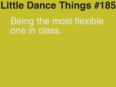 Literally I'm the only one in my ballet and jazz class who can do right or left splits