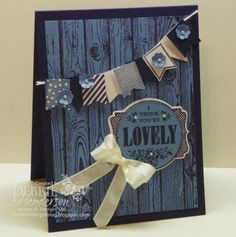 Stampin' Up! Hardwood, Banner Blast & You're Lovely by Debbie Henderson, Debbie's Designs. (Night of Navy and Marina Mist) Cute Cards, Diy Cards, Card Making Inspiration, Making Ideas, Wood Stamp, Friendship Cards, Masculine Cards, Card Tags, Up Girl