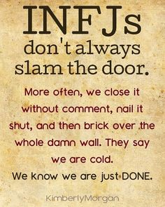 Image may contain: text that says 'INF INFJs don t always slam the door. More often, we close it without comment, nail it shut, and then brick over the whole damn wall. They say we are cold. Intj And Infj, Infj Mbti, Infj Type, Infj Traits, Infj Door Slam, Introvert Quotes, Infj Personality, Thats The Way, Decir No