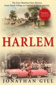Harlem: The Four Hundred Year History from Dutch Village to Capital of Black America by Jonathan Gill http://www.amazon.com/dp/B004L6234K/ref=cm_sw_r_pi_dp_pEnUwb11ARNMK - Harlem is perhaps the most famous, iconic neighborhood in the United States. A bastion of freedom and the capital of Black America, Harlem's twentieth century renaissance changed our arts, culture, and politics forever. But this is only one of the many chapters in a wonderfully rich and varied history.