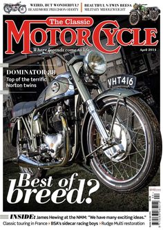 The Classic MotorCycle - April 2014 : Dominator - 88 Top of the terrific Norton twins and Best of Breed? and James Hewing at the NMM and more...