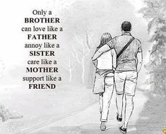 Only a brother can love like a father annoy like a sister care like a mother support like a friend. Cards for Brother Friend Like Brother Quotes, Brother Poems, Brother Sister Love Quotes, Brother And Sister Relationship, Brother Birthday Quotes, Happy Birthday Quotes For Friends, Brother Status, Brother Brother, Bff Birthday