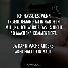 """Ich hasse es, wenn irgendjemand mein Handeln mit """"Na I hate anyone commenting on what I do with """"Well, I would not do it that way"""". Yes, then do it differently, but shut up! You Can Do It Quotes, Love Quotes For Him, Glee Quotes, Funny Character, Silly Jokes, Visual Statements, Life Humor, When Someone, That Way"""