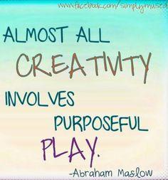 Creativity involves purposeful play quote via www.Facebook.com/SimplyMused