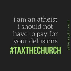 Tax the church Religious Jokes, Losing My Religion, Athiest, Just Say No, Fight The Good Fight, Question Everything, Thought Provoking, Wisdom, Thoughts