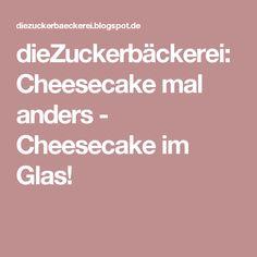 dieZuckerbäckerei: Cheesecake mal anders - Cheesecake im Glas!