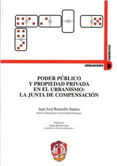Poder público y propiedad privada en el urbanismo : la Junta de Compensación / Juan José Rastrollo Suárez. - 2013