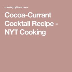 Cocoa-Currant Cocktail Recipe - NYT Cooking