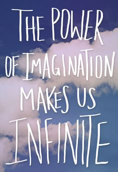 'The power of imagination makes us infinite'