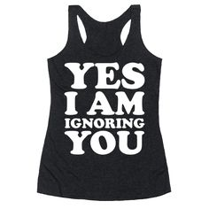 "Yes I Am Ignoring You - This sassy shirt is great for when you're out and about and don't want to be bothered. Go to the grocery show, throw on this ""yes I am ignoring you"" shirt and go about your shopping in peace. This sarcastic shirt is perfect for fans of introvert shirts, mean shirts, and anti social shirts."